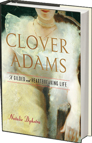 Clover Adams - A Gilded and Heartbreaking Life - By Natalie Dykstra